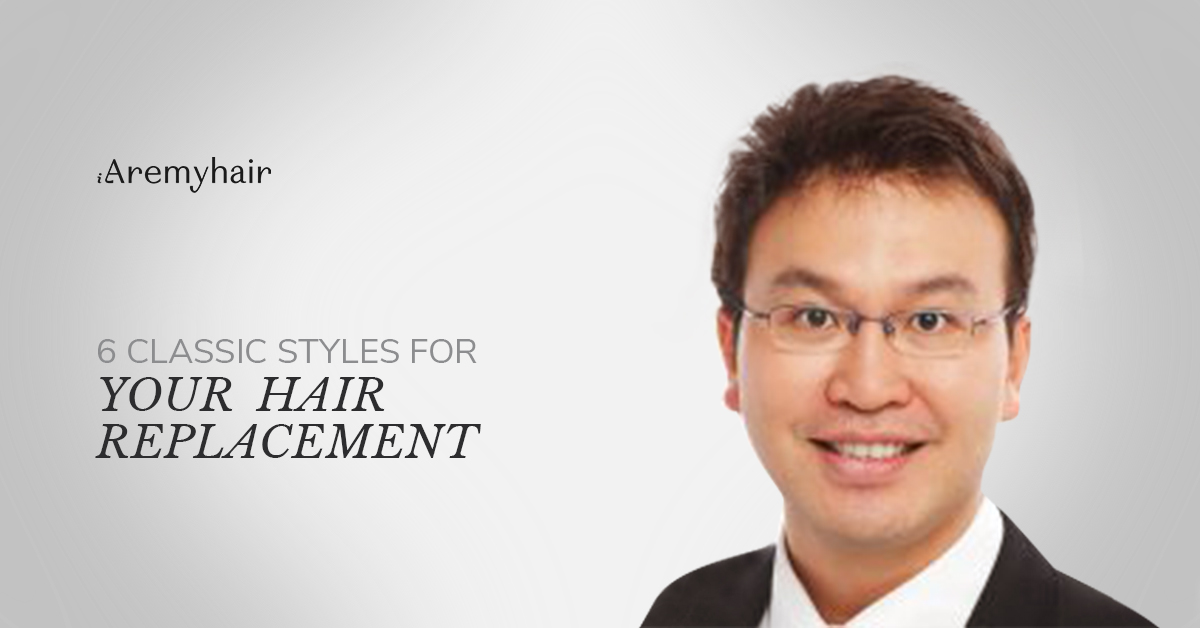 Hair Replacement System Hairstyles for Men - iAremyhair Singapore Blog