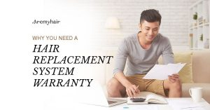 Why You Need a Hair Replacement System Warranty - Aremyhair Singapore Blog