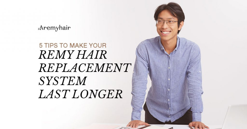 Tips to Make Remy Hair Replacement System Last Longer - Aremyhair Singapore Blog Image