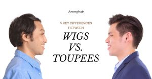 5 KEY DIFFERENCES BETWEEN WIGS and TOUPEES - AREMYHAIR BLOG